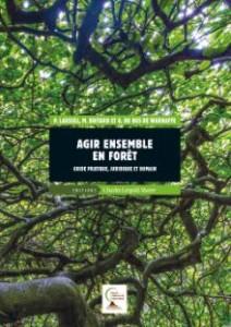 Agir ensemble en forêt-Guide pratique, juridique et humain 2017